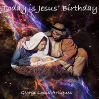 Today Is Jesus' Birthday — George Louis Artigues