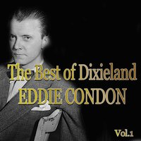 The Best of Dixieland: Eddie Condon — Джордж Гершвин, Eddie Condon and his Band, Eddie Condon & His Windy City Seven, Eddie Condon And His Chicagoans, Jam Session At Commodore, Eddie Condon & His Windy City Seven, Eddie Condon And His Band, Eddie Condon And His Chicagoans, Jam Session At Commodore