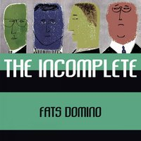 The Incomplete — Fats Domino