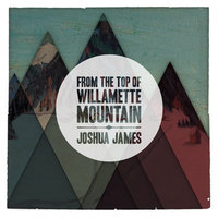 From the Top of Willamette Mountain — Joshua James