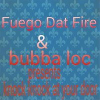 Knock Knock At Your Door — Fuego Dat Fire & Bubba Loc
