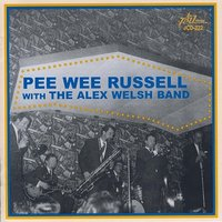 Pee Wee Russell with the Alex Welsh Band — Pee Wee Russell & Alex Welsh