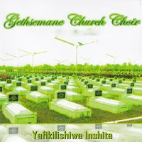 Yafikilishiwa Inshita — Gethsemane Church Choir