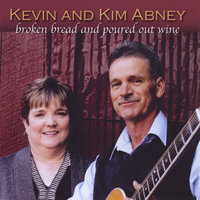 Broken Bread and Poured Out Wine — Kevin Abney & Kim Abney