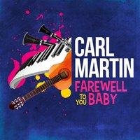 Farewell to You Baby — Carl Martin