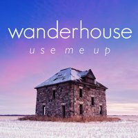 Use Me Up — Wanderhouse