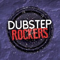 Dubstep Rockers — Dubstep 2015