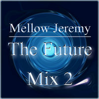 The Future Mix 2 — Mellow Jeremy