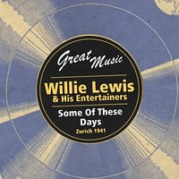 Some of These Days — Willie Lewis