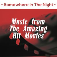 Somewhere in the Night: Music from the Amazing Hit Movies — сборник