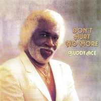 Don't Hurt No More — Buddy Ace