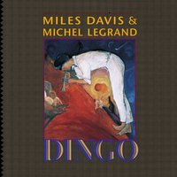 Dingo - Selections From The Motion Picture Soundtrack — Miles Davis & Michel LeGrand
