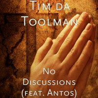 No Discussions — Tim da Toolman, Antos