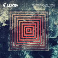 Wash Away (Calling For You) — Wilkinson, Boy Matthews