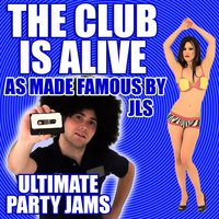 The Club is Alive (As Made Famous By JLS) — Ultimate Party Jams
