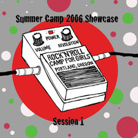 2006 Summer Camp Showcase Session 1 — Rock 'n' Roll Camp for Girls