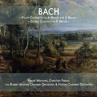 Bach: Violin Concertos in A Minor and E Major & Double Concerto in D Minor — Yehudi Menuhin & Robert Masters Chamber Orchestra