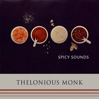 Spicy Sounds — Thelonious Monk Trio, Thelonious Monk Quintet