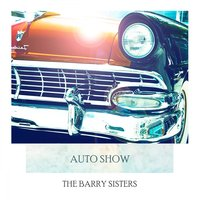 Auto Show — The Barry Sisters