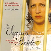 La fiancée Syrienne - The Syrian Bride — Cyril Morin