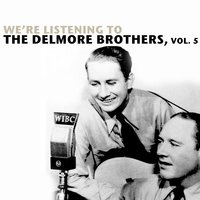 We're Listening to the Delmore Brothers, Vol. 5 — The Delmore Brothers