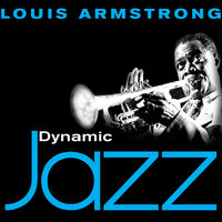Dynamic Jazz - Louis Armstrong : 50 Essential Tracks — Louis Armstrong