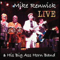 Mike Renwick & His Big Ass Horn Band Live! — Mike Renwick & His Big Ass Horn Band