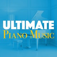 Ultimate Piano Music — Piano Music Songs, Ultimate Piano Classics, Classical Piano Academy, Classical Piano Academy|Piano Music Songs|Ultimate Piano Classics