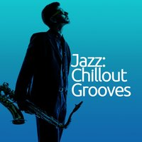 Jazz: Chillout Grooves — Groove Chill Out Players