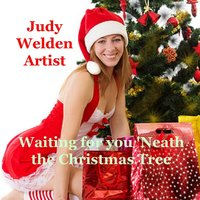 Waiting for You 'Neath the Christmas Tree — Judy Welden