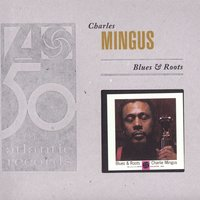 Blues & Roots — Charles Mingus