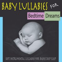 Baby Lullabies for Bedtime Dreams: Soft Instrumental Lullabies for Babies Deep Sleep — Steven Current