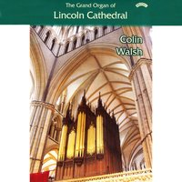 The Grand Organ of Lincoln Cathedral — Colin Walsh