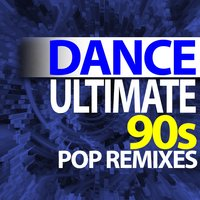 Ultimate Dance - 90s Pop Remixes — Ultimate Dance Remixes