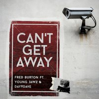 Can't Get Away — Fred Burton, Young Jawz, DayVDave