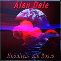 Moonlight and Roses — Alan Dale