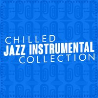 Chilled Jazz Instrumental Collection — Chilled Jazz Instrumentals