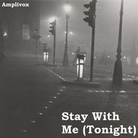 Stay With Me (Tonight) — Amplivox