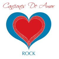 Canciones De Amor - Rock — сборник