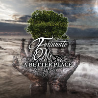A Better Place — Fortunate Me