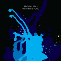 Jump In The Pool — Friendly Fires