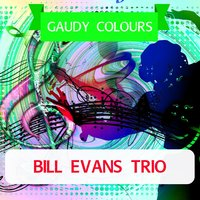 Gaudy Colours — The Bill Evans Trio