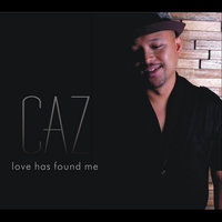 Love Has Found Me — CaZ