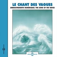 Le chant des vagues - The Song of the Waves — Frémeaux Nature