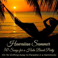 Hawaiian Summer: 50 Songs for a Hula Beach Party (Or for Drifting Away to Paradise in a Hammock) — сборник