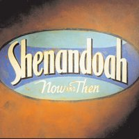 Now And Then — Shenandoah