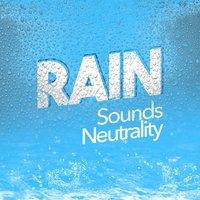 Rain Sound Neutrality — Natural Rain Sounds  Слушать онлайн на