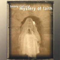 Mystery Of Faith — Benny Rietveld