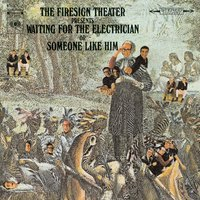 Waiting For The Electrician Or Someone Like Him — The Firesign Theatre