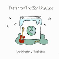 Duets from the Spin Dry Cycle — Butch Norton, Peter Malick